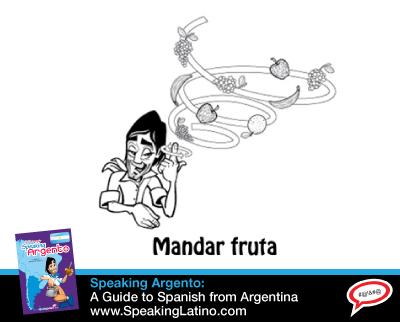 The Argentina Spanish Street Slang Phrase MANDAR FRUTA